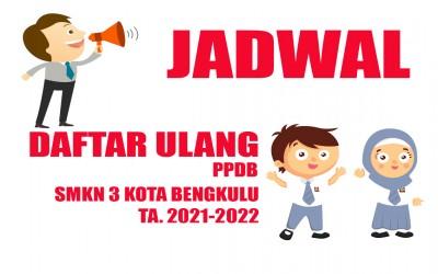 JADWAL DAFTAR ULANG PPDB SMKN 3 BENGKULU TA. 2021-2022